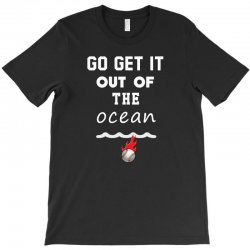 GO Get it out of the ocean T-Shirt   Artistshot