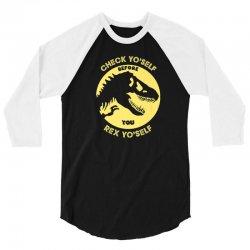 Check yo'self before you rex yo'self funny t rex 3/4 Sleeve Shirt | Artistshot
