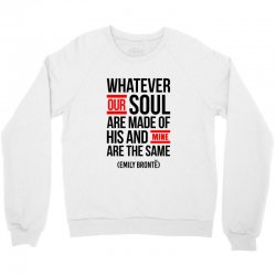 WHATEVER OUR SOUL ARE MADE OF Crewneck Sweatshirt | Artistshot