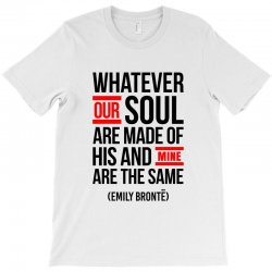 WHATEVER OUR SOUL ARE MADE OF T-Shirt | Artistshot