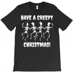 have a creepy christmas t shirt T-Shirt   Artistshot