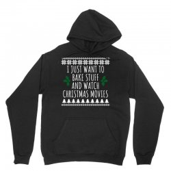 i just want to bake stuff and watch christmas movies t shirt1 Unisex Hoodie | Artistshot