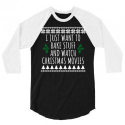 i just want to bake stuff and watch christmas movies t shirt1 3/4 Sleeve Shirt | Artistshot