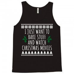 i just want to bake stuff and watch christmas movies t shirt1 Tank Top | Artistshot