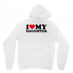 i love my daughter Unisex Hoodie | Artistshot