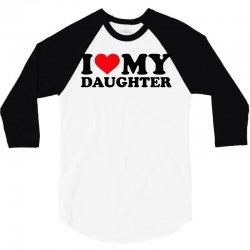 i love my daughter 3/4 Sleeve Shirt | Artistshot