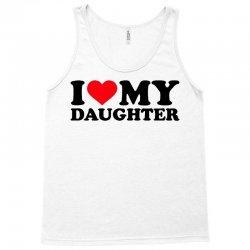 i love my daughter Tank Top | Artistshot