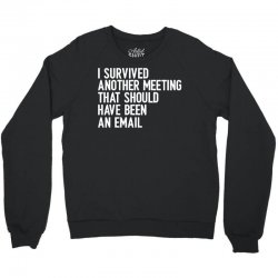 i survived another meeting that should have been an email Crewneck Sweatshirt | Artistshot
