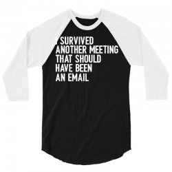 i survived another meeting that should have been an email 3/4 Sleeve Shirt | Artistshot
