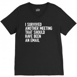 i survived another meeting that should have been an email V-Neck Tee | Artistshot