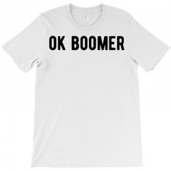 ok boomer tee shirt funny humor T-Shirt | Artistshot