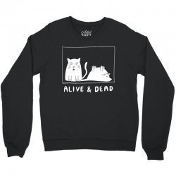 schrodinger's cat alive and dead t shirt Crewneck Sweatshirt | Artistshot
