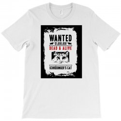 schrodinger's cat wanted dead alive funny physics psychology humor T-Shirt | Artistshot