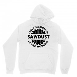 smell of sawdust Unisex Hoodie | Artistshot