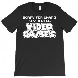 sorry for what i said video games gamer funny humor T-Shirt   Artistshot
