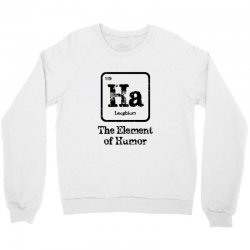 ha the element of humor Crewneck Sweatshirt | Artistshot