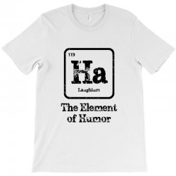 ha the element of humor T-Shirt | Artistshot