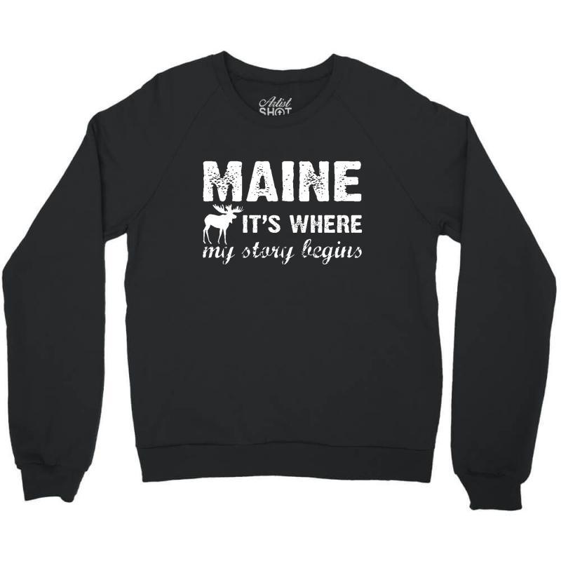 Maine Where My Story Begins Crewneck Sweatshirt   Artistshot
