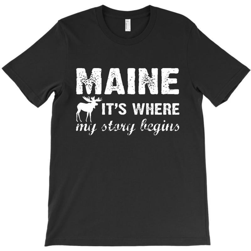 Maine Where My Story Begins T-shirt | Artistshot