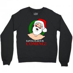santa is coming Crewneck Sweatshirt   Artistshot