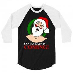 santa is coming 3/4 Sleeve Shirt   Artistshot