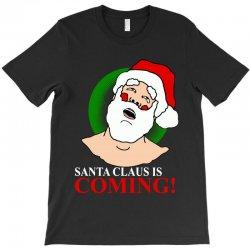 santa is coming T-Shirt   Artistshot