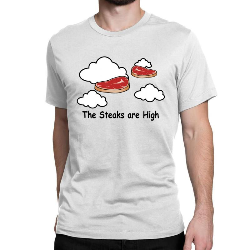 The Steaks Are High Classic T-shirt | Artistshot