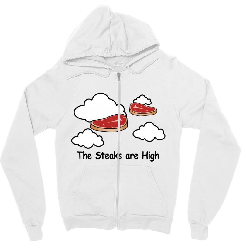 The Steaks Are High Zipper Hoodie   Artistshot