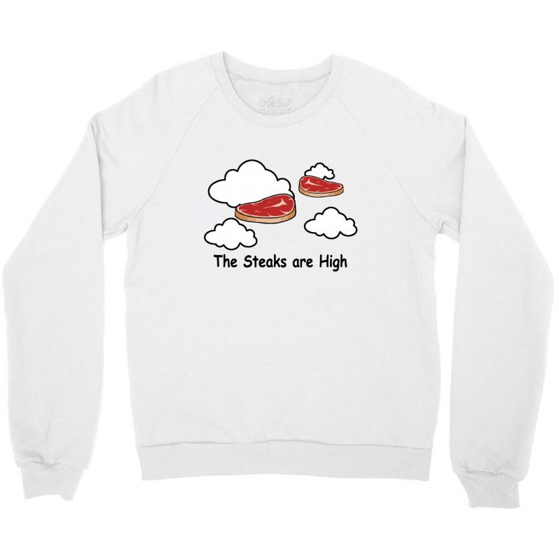 The Steaks Are High Crewneck Sweatshirt | Artistshot