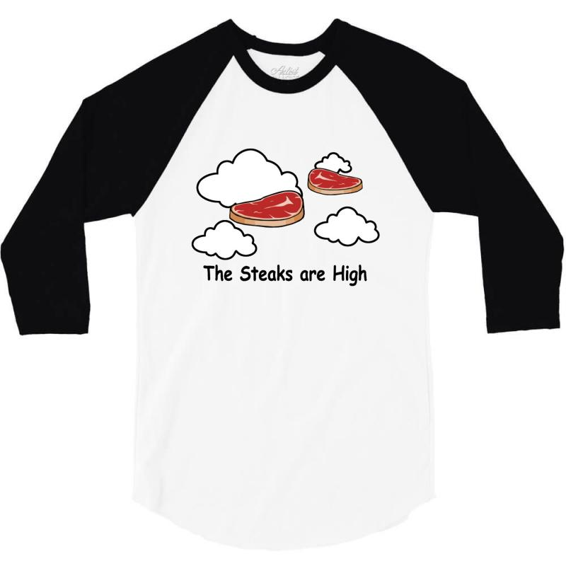 The Steaks Are High 3/4 Sleeve Shirt | Artistshot