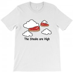 the steaks are high T-Shirt | Artistshot