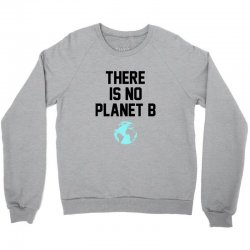 there is no planet b Crewneck Sweatshirt | Artistshot