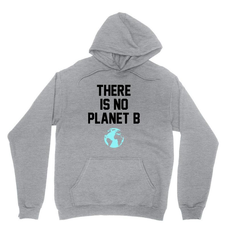 There Is No Planet B Unisex Hoodie | Artistshot