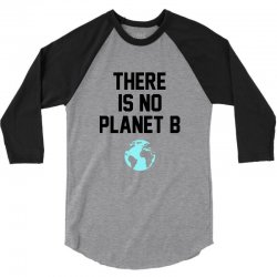 there is no planet b 3/4 Sleeve Shirt | Artistshot