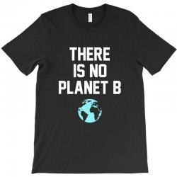 there is no planet b T-Shirt | Artistshot