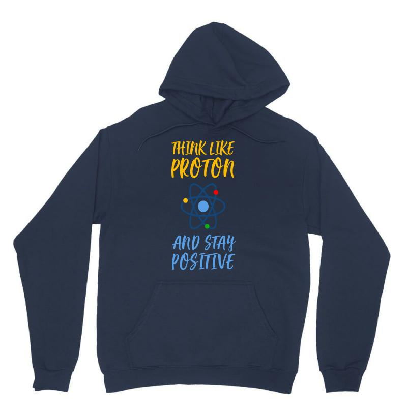 Think Like Proton And Stay Positive Unisex Hoodie | Artistshot