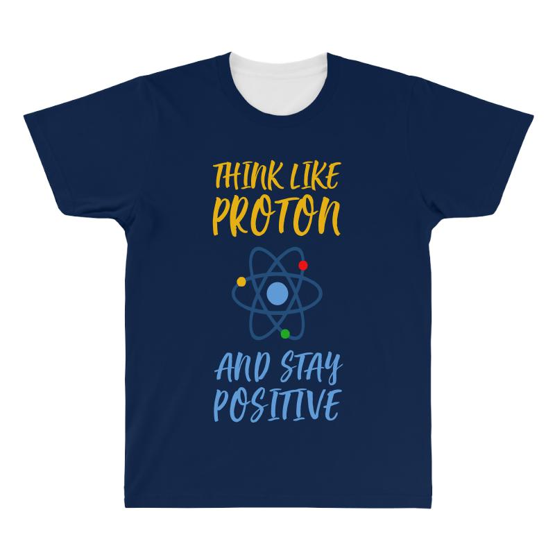 Think Like Proton And Stay Positive All Over Men's T-shirt | Artistshot