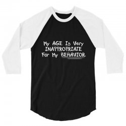 my age is very innappropriate for my behavior 3/4 Sleeve Shirt | Artistshot