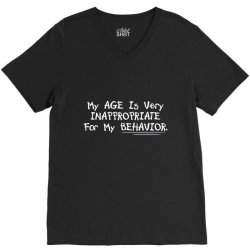 my age is very innappropriate for my behavior V-Neck Tee | Artistshot