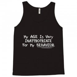 my age is very innappropriate for my behavior Tank Top | Artistshot