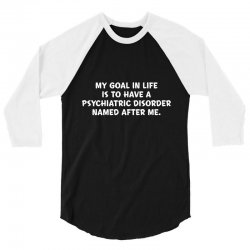 my goal in life is to have a psychiatric 3/4 Sleeve Shirt | Artistshot