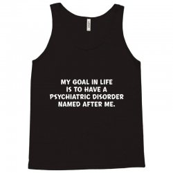 my goal in life is to have a psychiatric Tank Top | Artistshot
