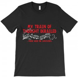 my train of thought derailed T-Shirt | Artistshot