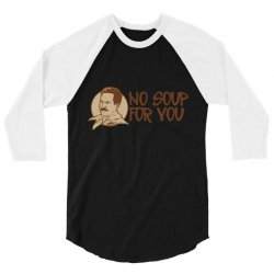 no soup for you 3/4 Sleeve Shirt | Artistshot