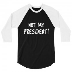 not president 3/4 Sleeve Shirt   Artistshot