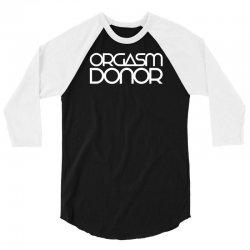 orgasm donor 3/4 Sleeve Shirt   Artistshot