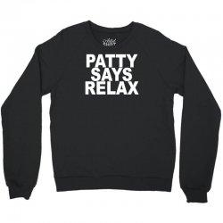 patty says relax Crewneck Sweatshirt | Artistshot