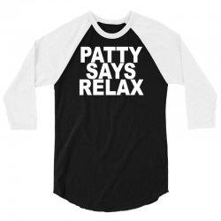 patty says relax 3/4 Sleeve Shirt | Artistshot
