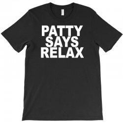 patty says relax T-Shirt | Artistshot
