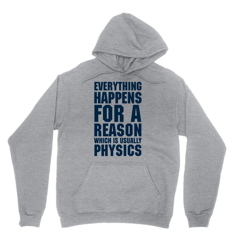 Everything Happens For A Reason Which Is Usually Physics Unisex Hoodie | Artistshot